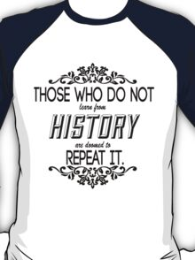 Those Who Do Not Learn from History  T-Shirt