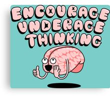Encourage Underage Thinking Canvas Print