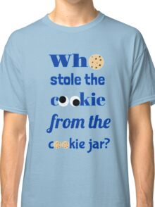 Who Stole The Cookie From The Cookie Jar? Classic T-Shirt