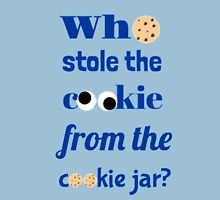 Who Stole The Cookie From The Cookie Jar? Unisex T-Shirt