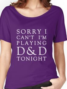Sorry, D&D Tonight (Classic) White Women's Relaxed Fit T-Shirt