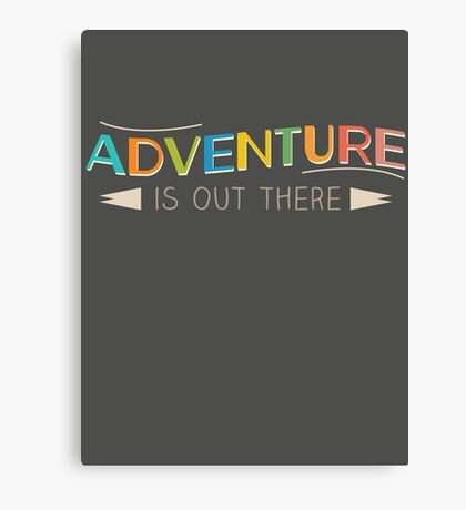 Adventure is Out There! Canvas Print