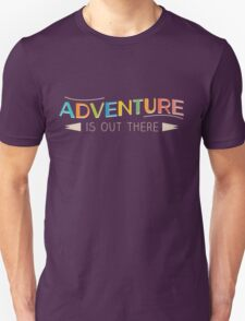 Adventure is Out There! Unisex T-Shirt