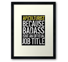 Hilarious 'Apiculturist because Badass Isn't an Official Job Title' Tshirt, Accessories and Gifts Framed Print