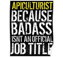 Hilarious 'Apiculturist because Badass Isn't an Official Job Title' Tshirt, Accessories and Gifts Poster