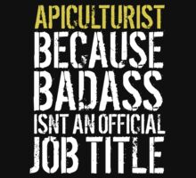Hilarious 'Apiculturist because Badass Isn't an Official Job Title' Tshirt, Accessories and Gifts by Albany Retro