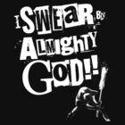 I SWEAR BY ALMIGHTY GOD! by PleaseBelieve