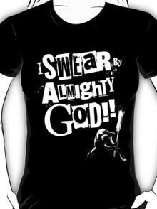 I SWEAR BY ALMIGHTY GOD! T-Shirt