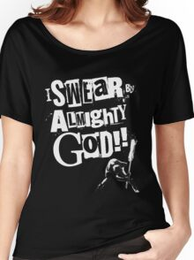 I SWEAR BY ALMIGHTY GOD! Women's Relaxed Fit T-Shirt