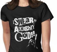 I SWEAR BY ALMIGHTY GOD! Womens Fitted T-Shirt