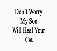 Don't Worry My Son Will Heal Your Cat  Unisex T-Shirt