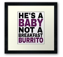 """He's a Baby, Not a Breakfast Burrito!"" Framed Print"