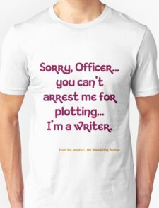 You Can't Arrest Me For Plotting T-Shirt