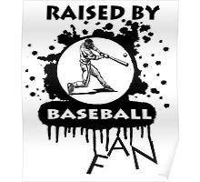 RAISED BY BASEBALL FAN Poster