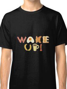 Wake up! Classic T-Shirt