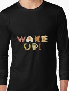 Wake up! Long Sleeve T-Shirt