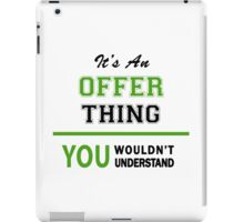 It's an OFFER thing, you wouldn't understand !! iPad Case/Skin