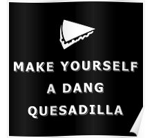 Make yourself a dang quesadilla Poster