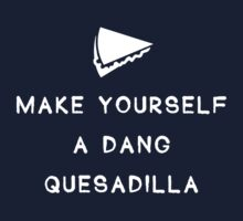 Make yourself a dang quesadilla One Piece - Short Sleeve