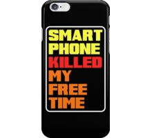 Smart phone killed my free time iPhone Case/Skin