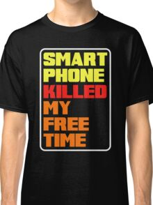 Smart phone killed my free time Classic T-Shirt