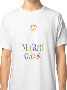 Keep Calm and Mardi Gras Classic T-Shirt