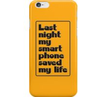 Last night my smart phone saved my life iPhone Case/Skin