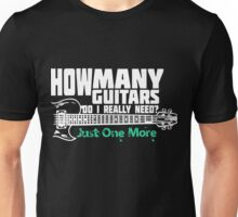 How Many Guitars Do I Really Need? Just One More Unisex T-Shirt