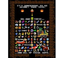 It's Dangerous To Go Alone, Take All of This! Photographic Print