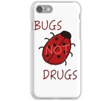 Bugs Not Drugs iPhone Case/Skin
