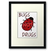 Bugs Not Drugs Framed Print