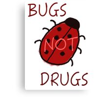 Bugs Not Drugs Canvas Print