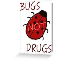 Bugs Not Drugs Greeting Card