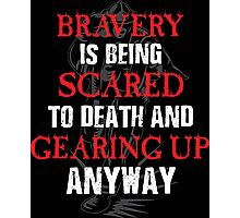 Bravery is Being Scared and Doing it Anyway - Firefighter Tshirts & Hoodies! Photographic Print