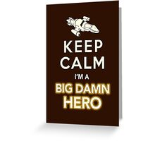 Keep Calm, I'm a Big Damn Hero Firefly Shirt Greeting Card