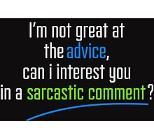 Can I interest you in a sarcastic comment? - Chandler Quote Photographic Print