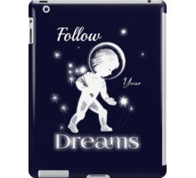Follow your dreams. iPad Case/Skin