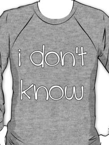 I Don't Know - Grace Helbig T-Shirt
