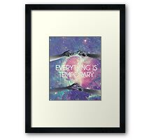 Everything Is Temporary Framed Print