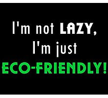 Not Lazy but Eco-Friendly (Black) Photographic Print