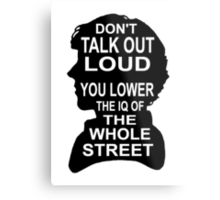 You Lower the IQ of the Whole Street Metal Print