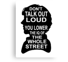 You Lower the IQ of the Whole Street Canvas Print
