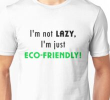 Not Lazy but Eco-Friendly (White) Unisex T-Shirt