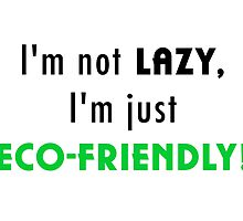 Not Lazy but Eco-Friendly (White) by Jonlynch