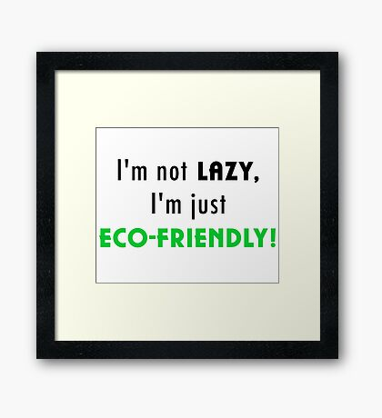 Not Lazy but Eco-Friendly (White) Framed Print