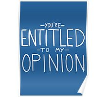 """You're Entitled to My Opinion"" Poster"