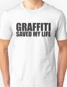 graffiti saved my life  T-Shirt