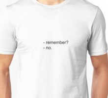 Remember? no. Unisex T-Shirt