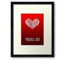 You'll Do - Valentines Card Framed Print