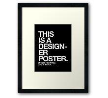THIS IS A DESIGNER... Framed Print